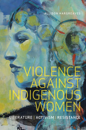 Violence Against Indigenous Women - Literature, Activism, Resistance
