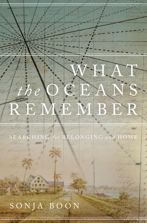 What the Oceans Remember - Searching for Belonging and Home