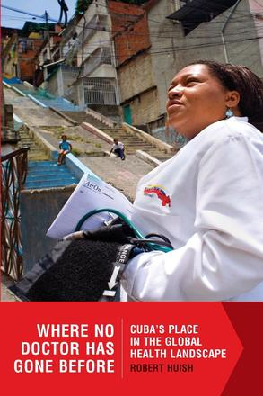 Where No Doctor Has Gone Before - Cuba's Place in the Global Health Landscape
